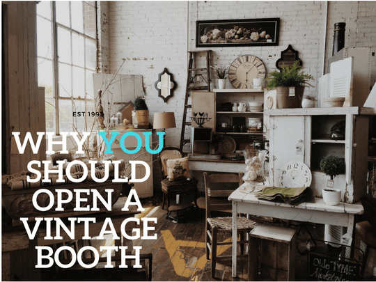 Why you should open a vintage booth